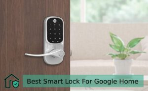 Best Smart Lock For Google Home Reviews