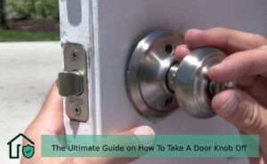 The Ultimate Guide on How To Take A Door Knob Off