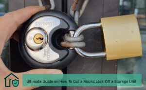 Ultimate Guide onHow To Cut a Round Lock Off a Storage Unit
