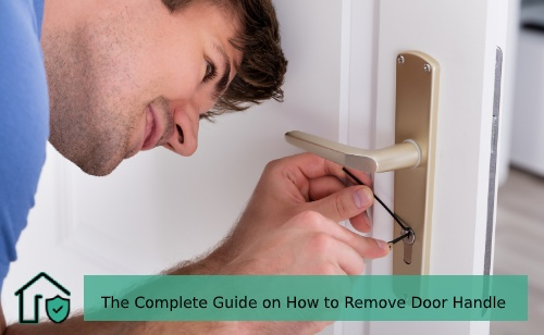 The Complete Guide on How to Remove Door Handle
