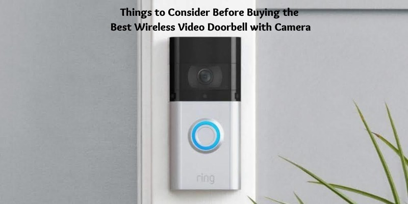 Things to Consider Before Buying the Best Wireless Video Doorbell with Camera